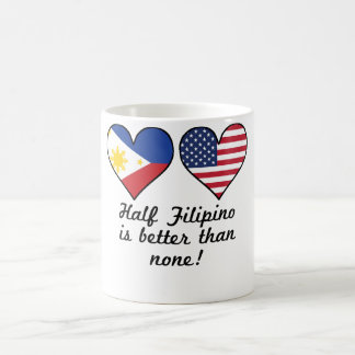 Half Filipino Is Better Than None Coffee Mug