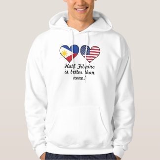 Half Filipino Is Better Than None Hoodie