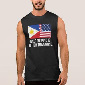 Half Filipino Is Better Than None Sleeveless Shirt