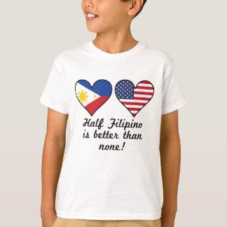 Half Filipino Is Better Than None T-Shirt
