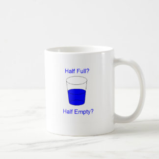 Half Full Or Half Empty? Coffee Mug