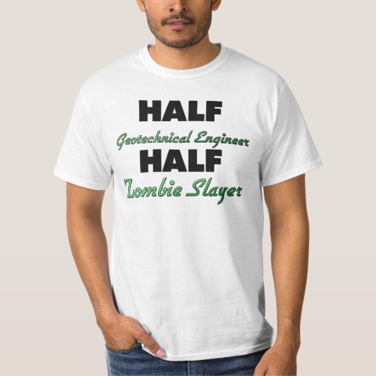 Half Geotechnical Engineer Half Zombie Slayer T-Shirt