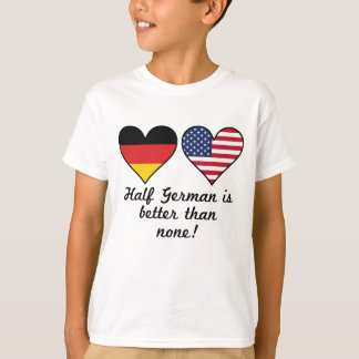 Half German Is Better Than None T-Shirt