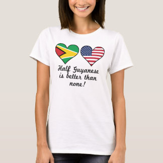 Half Guyanese Is Better Than None T-Shirt