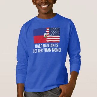 Half Haitian Is Better Than None T-Shirt