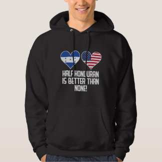 Half Honduran Is Better Than None Hoodie