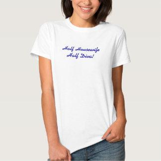 Half Housewife Half Diva! Shirts