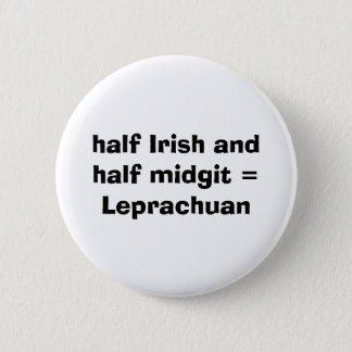 half Irish and  half midgit = Leprachuan 2 Inch Round Button