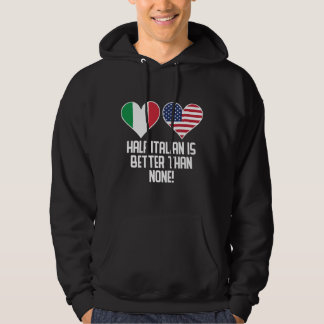 Half Italian Is Better Than None Hoodie