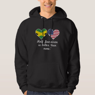 Half Jamaican Is Better Than None Hoodie