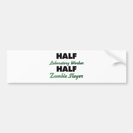 Half Laboratory Worker Half Zombie Slayer Bumper Stickers
