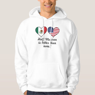 Half Mexican Is Better Than None Hoodie