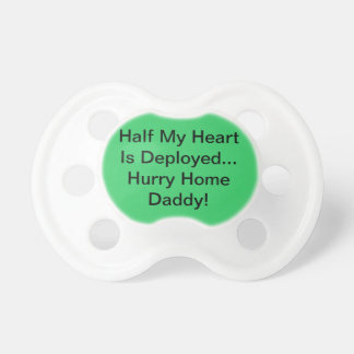 Half My Heart Is Deployed Hurry Home Daddy Pacifier