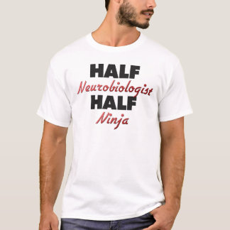 Half Neurobiologist Half Ninja T-Shirt