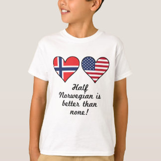 Half Norwegian Is Better Than None T-Shirt