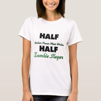 Half Nuclear Power Plant Worker Half Zombie Slayer T-Shirt