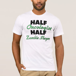 Half Oncologist Half Zombie Slayer T-Shirt