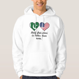 Half Pakistani Is Better Than None Hoodie