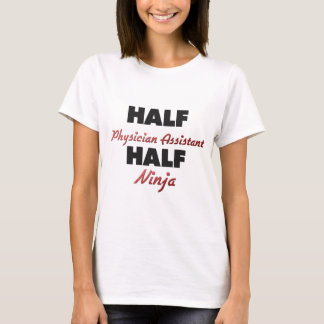 Half Physician Assistant Half Ninja T-Shirt