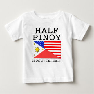 Half Pinoy Is Better Than None! Baby T-Shirt