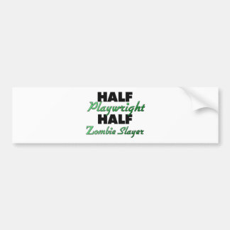 Half Playwright Half Zombie Slayer Bumper Stickers