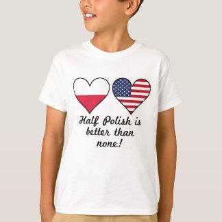 Half Polish Is Better Than None T-Shirt