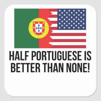Half Portuguese Is Better Than None Square Sticker