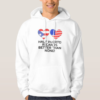 Half Puerto Rican Is Better Than None Hoodie