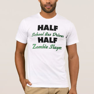 Half School Bus Driver Half Zombie Slayer T-Shirt