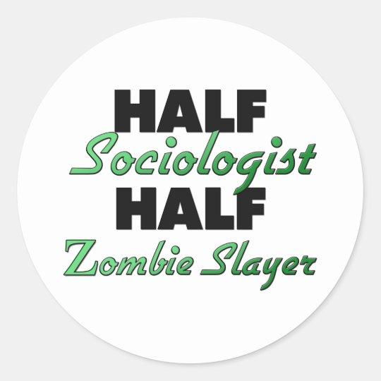Half Sociologist Half Zombie Slayer Classic Round Sticker