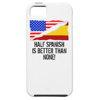 Half Spanish Is Better Than None Case For The iPhone 5