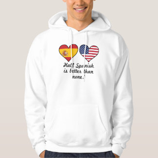 Half Spanish Is Better Than None Hoodie