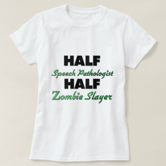 Half Speech Pathologist Half Zombie Slayer T-Shirt