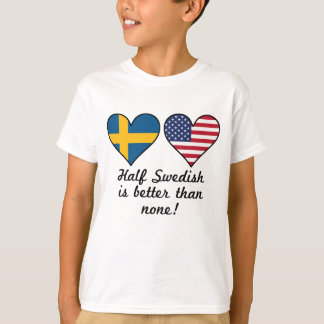 Half Swedish Is Better Than None T-Shirt