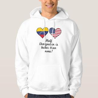 Half Venezuelan Is Better Than None Hoodie