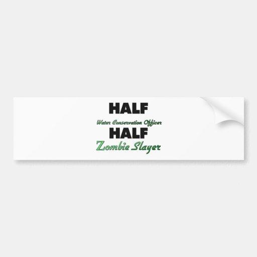 Half Water Conservation Officer Half Zombie Slayer Bumper Stickers