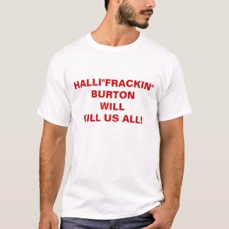 "HALLI""FRACKIN""BURTONWILLKILL US ALL! T-Shirt"