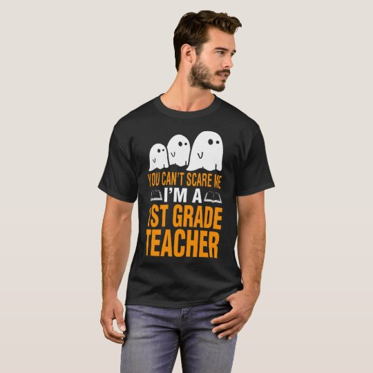 Halloween You Cant Scare Me A 1st Grade Teacher T-Shirt