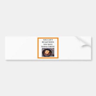 ham and cheese bumper sticker