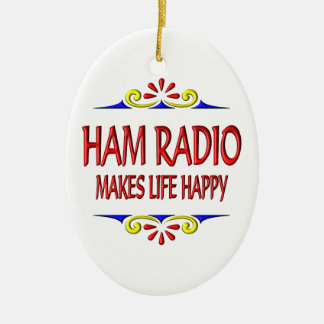Ham Radio Makes Life Happy Ceramic Ornament