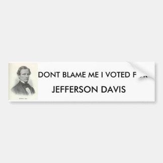 hamill40, DONT BLAME ME I VOTED FOR , JEFFERSON... Bumper Sticker
