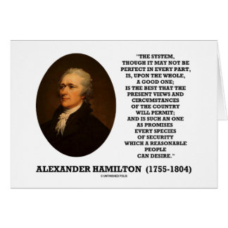 Hamilton System Not Be Perfect A Good One Quote Greeting Card