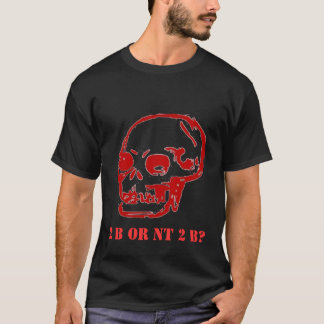 Hamlet 2 be or nt 2 b? T-Shirt