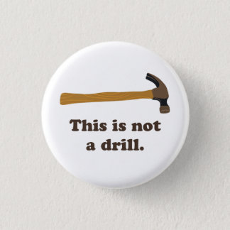 Hammer - This is Not a Drill 1 Inch Round Button