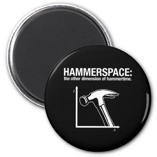 hammerspace: the other dimension of hammertime. 2 inch round magnet