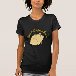 Hamsters Brighten My Day T-Shirt