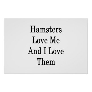Hamsters Love Me And I Love Them Poster