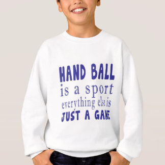 HAND BALL JUST A GAME SWEATSHIRT