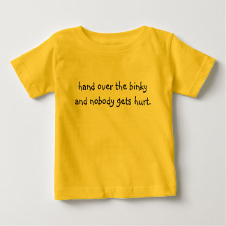 hand over the binky and nobody gets hurt. tshirts