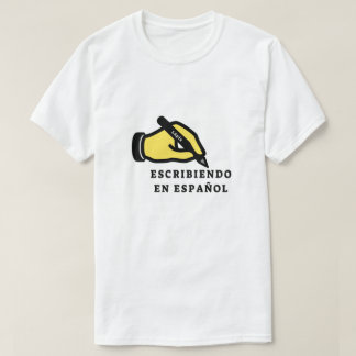 Hand with pencil and text: escribiendo en español T-Shirt